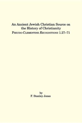 An Ancient Jewish Christian Source on the History of Christianity: Pseudo-Clementine Recognitions 1.27-71  -     By: F. Stanley Jones