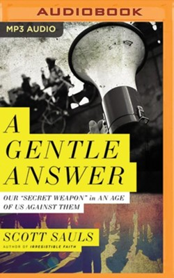 A Gentle Answer: Our Secret Weapon in an Age of Us Against Them - unabridged audiobook on MP3-CD  -     By: Scott Sauls