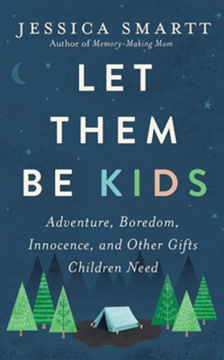 Let Them Be Kids: Adventure, Boredom, Innocence, and Other Gifts Children Need - unabridged audiobook on CD  -     By: Jessica Smartt