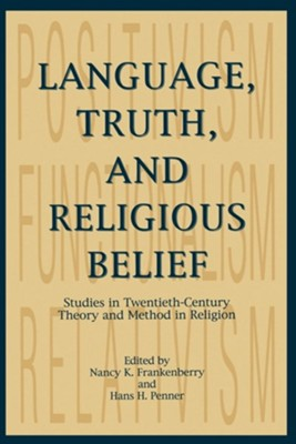 Language, Truth, and Religious Belief: Studies in Twentieth-Century Theory and Method in Religion  -     Edited By: Nancy K. Frankenberry, Hans H. Penner     By: Nancy K. Frankenberry(ED.) & Hans H. Penner(ED.)