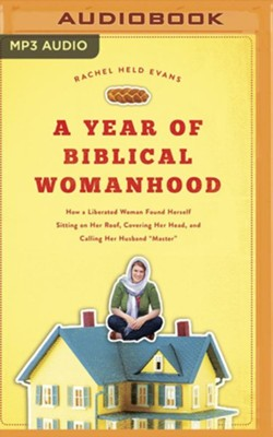 A Year of Biblical Womanhood: How a Liberated Woman Found Herself Sitting on Her Roof, Covering Her Head, and Calling Her Husband Master - unabridged audiobook on MP3-CD  -     Narrated By: Amanda Opelt, Daniel Evans     By: Rachel Held Evans