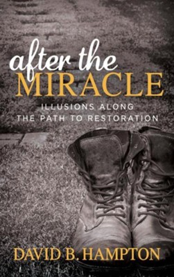 After the Miracle: Illusions Along the Path to Restoration  -     By: David B. Hampton