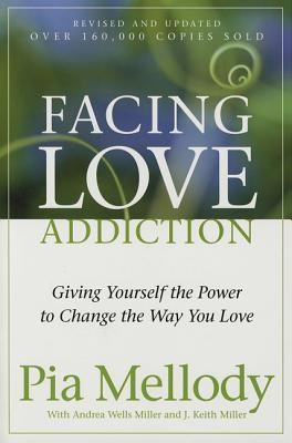 Facing Love Addiction: Giving Yourself the Power to Change the Way You Love  -     By: Pia Mellody, Andrea Wells Miller, J. Keith Miller
