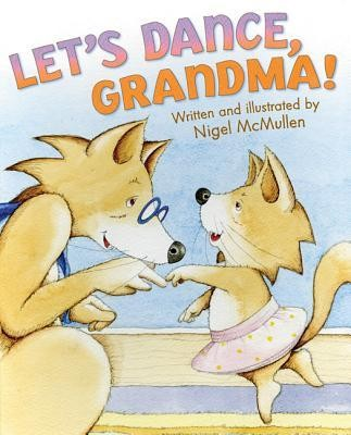 Let's Dance, Grandma!  -     By: Nigel McMullen     Illustrated By: Nigel McMullen
