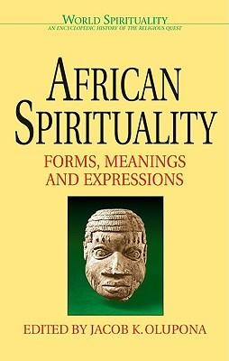 African Spirituality: Forms, Meanings and Expressions  -     Edited By: Jacob K. Olupona     By: Jacob K. Olupona