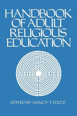 Handbook of Adult Religious Education   -     Edited By: Nancy T. Foltz     By: Foltz, Ed.