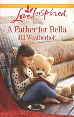 A Father for Bella  -     By: Jill Weatherholt