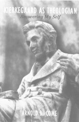 Kierkegaard as Theologian: Recovering My Self  -     By: Arnold B. Come