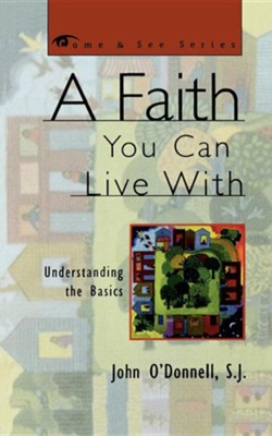 A Faith You Can Live With:                            Understanding The Basics  -     By: John O'Donnell