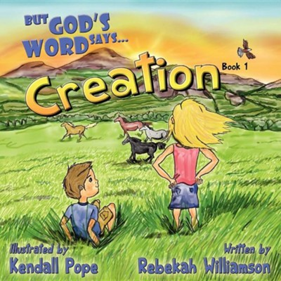 But God's Word Says...: Book 1: Creation  -     By: Rebekah Williamson     Illustrated By: Kendall Pope
