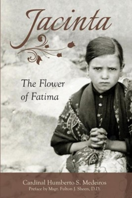 Jacinta: The Flower of Fatima  -     By: Humberto S. Medeiros