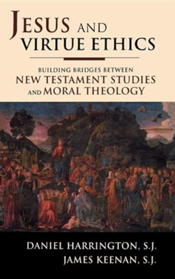 Jesus and Virtue Ethics: Building Bridges Between New Testament Studies and Moral Theology  -     By: Daniel J. Harrington S.J., James F. Keenan S.J.