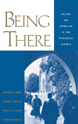 Being There: Culture and Formation in Two Theological Schools  -     By: Jackson W. Carroll, Penny Long Marler, Daniel O. Aleshire