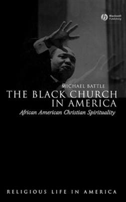 The Black Church in America: African American Christian Spirituality  -     By: Michael Battle