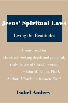 Jesus' Spiritual Laws: Living the Beatitudes  -     By: Isabel Anders