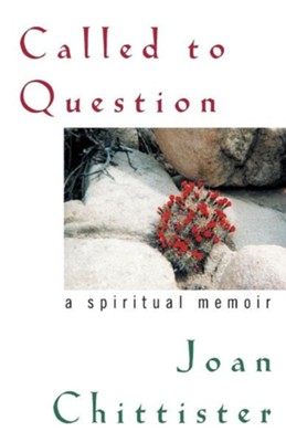 Called to Question: A Spiritual Memoir  -     By: Sister Joan Chittister