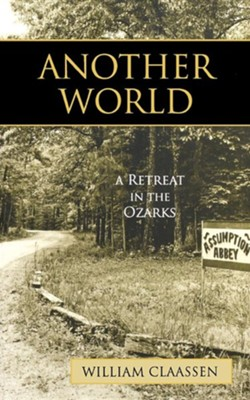 Another World: A Retreat in the Ozarks  -     By: William Claassen