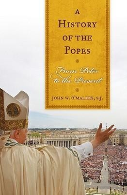 A History of the Popes: From Peter to the Present  -     By: John W. O'Malley S.J.