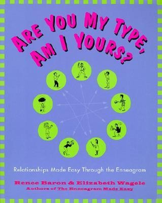 Are You My Type, Am I Yours?: Relationships Made Easy Through the Enneagram  -     By: Renee Baron, Elizabeth Wagele