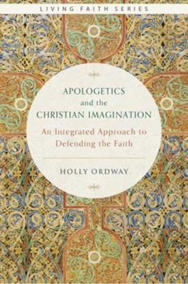 Apologetics and the Christian Imagination: An Integrated Approach to Defending the Faith  -     By: Holly Ordway