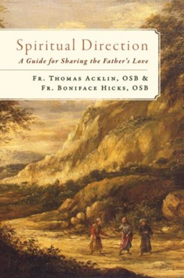 Spiritual Direction: A Guide for Sharing the Father's Love  -     By: Fr. Thomas Acklin OSB, Fr. Boniface Hicks OSB