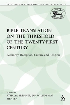 Bible Translation on the Threshold of the Twenty-First Century: Authority, Reception, Culture and Religion  -     Edited By: Athalya Brenner, Jan Willem Van Henten     By: Van Jan Henten, Athalya Brenner(ED.) & Jan Willem Van Henten(ED.)