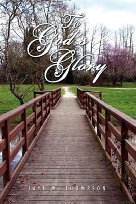 To God's Glory  -     By: Faye M. Thompson