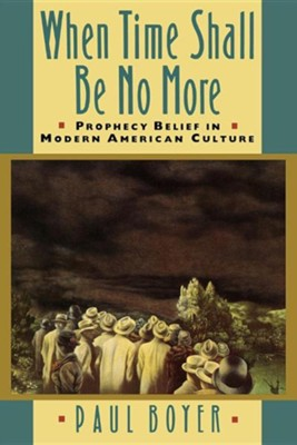 When Time Shall Be No More Prophecy Belief in Modern America  -     By: Paul Boyer