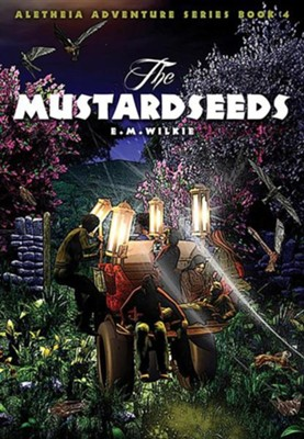 The Mustard Seeds: Aletheia Adventure Series - Book 4  -     By: Eunice M. Wilkie