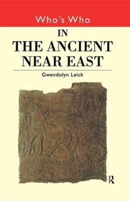 Who's Who in the Ancient Near East  -     By: Gwendolyn Leick