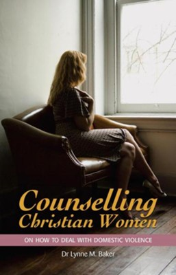 Counselling Christian Women on How to Deal with Domestic Violence General Edition  -     By: Lynne M. Baker