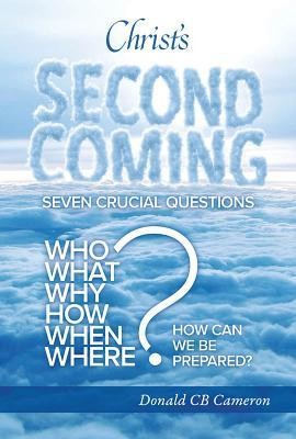 Christ's Second Coming: Seven Crucial Questions  -     By: Donald Cameron