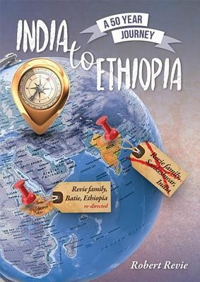 India to Ethiopia: A 50 year Journey  -     By: Robert Revie