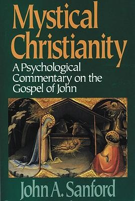 Mystical Christianity: A Psychological Commentary on the Gospel of John  -     By: John A. Sanford