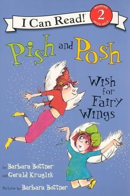 Pish and Posh Wish for Fairy Wings  -     By: Barbara Bottner, Gerald Kruglik     Illustrated By: Barbara Bottner