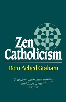Zen Catholicism  -     By: Dom Aelred Graham