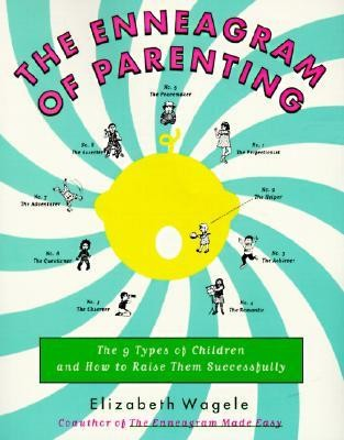 The Enneagram of Parenting: The 9 Types of Children and How to Raise Them Successfully  -     By: Elizabeth Wagele