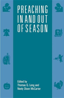 Preaching in and out of Season    -     Edited By: Thomas G. Long     By: Thomas G. Long, ed.