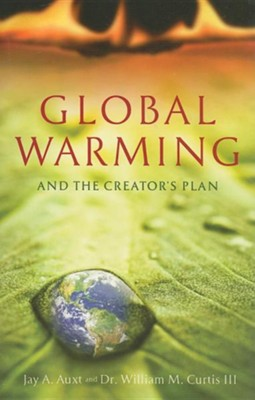 Global Warming and the Creator's Plan  -     By: Jay Auxt, Dr. William Curtis III