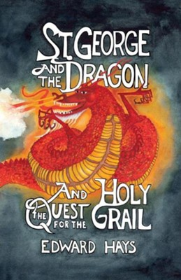 St. George and The Dragon; And the Quest for the Holy Grail  -     By: Edward Hays