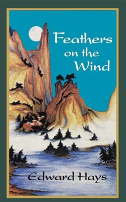 Feathers on the Wind  -     By: Edward Hays