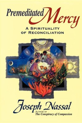 Premeditated Mercy: A Spirituality of Reconciliation  -     By: Joe Nassal
