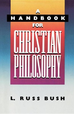 A Handbook for Christian Philosophy  -     By: L.Russ Bush III