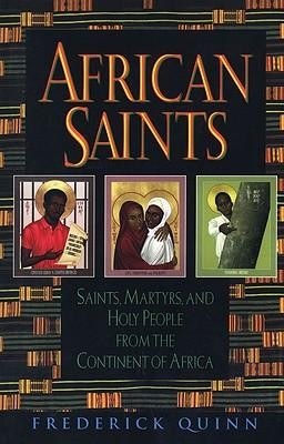 African Saints: Saints, Martyrs, and Holy People from the Continent of Africa  -     By: Frederick Quinn