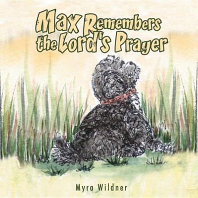 Max Remembers the Lord's Prayer  -     By: Myra Wildner