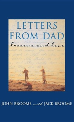 Letters from Dad: Lessons and Love  -     By: John Broome, Jack Broome