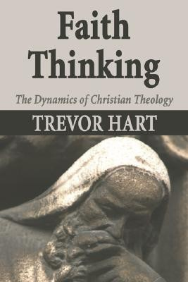 Faith Thinking: The Dynamics of Christian Theology  -     By: Trevor A. Hart