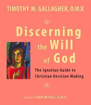 Discerning the Will of God: The Ignatian Guide to   Christian Decision Making, Unabridged audiobook on CD  -     By: Timothy M. Gallagher OMV