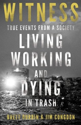 Witness, True Events From a Society Living Working and Dying in Trash  -     By: Brett Durbin, Jim Congdon
