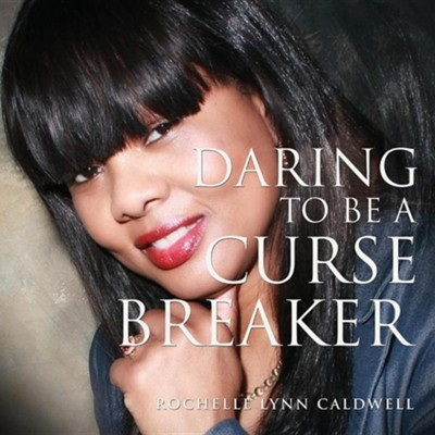 Daring to Be a Curse Breaker  -     By: Rochelle Lynn Caldwell